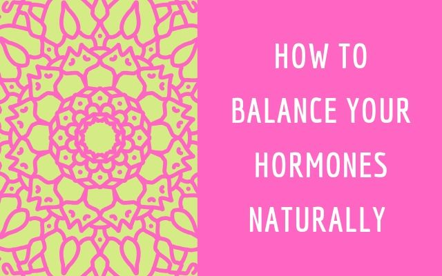 How to balnce your hormones naturally