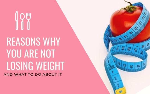 Common reasons youa re not losing weight