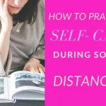 How to practice self care during socail distancing