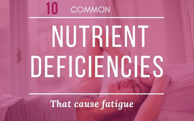 Nutrient deficiencies that cause fatigue
