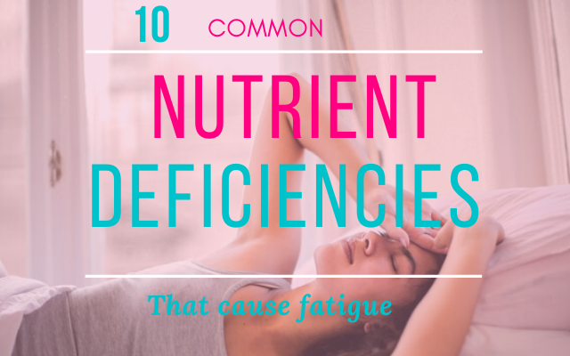 Common nutrient deficiencies that cause fatigue