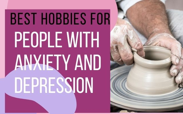 Best hobbies for anxiety and depression