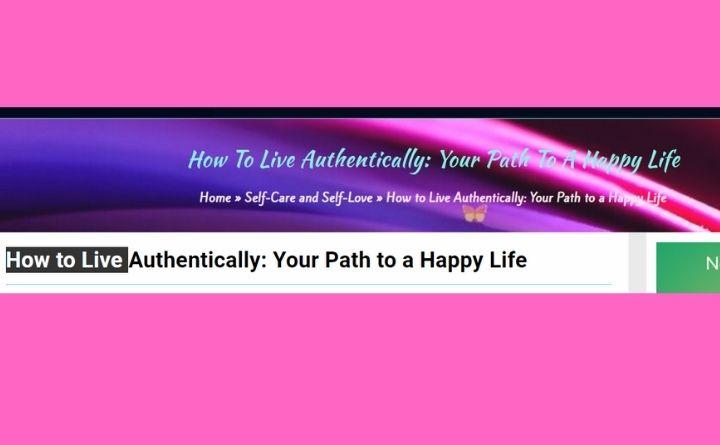 How To Live Authentically: Your Path To A Happy Life