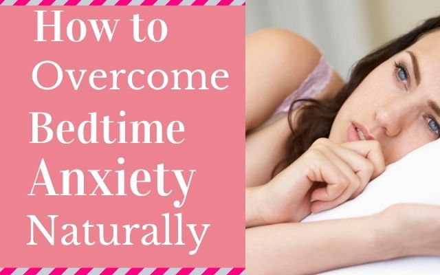 How to overcome bedtime anxiety