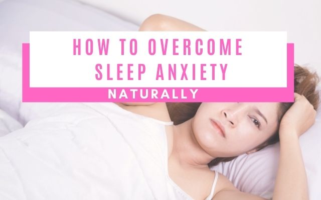 How to overcome sleep anxiety naturally