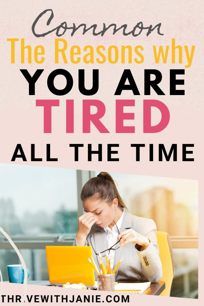 The reasons  you are tied all the time